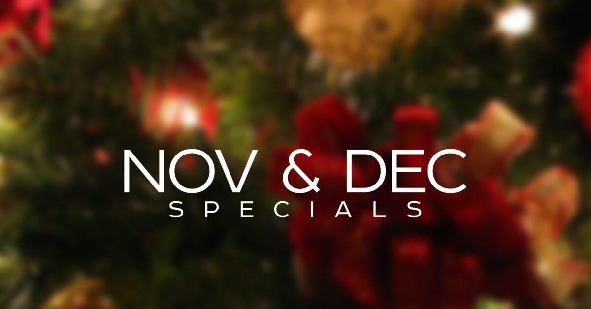 Nov & Dec Specials